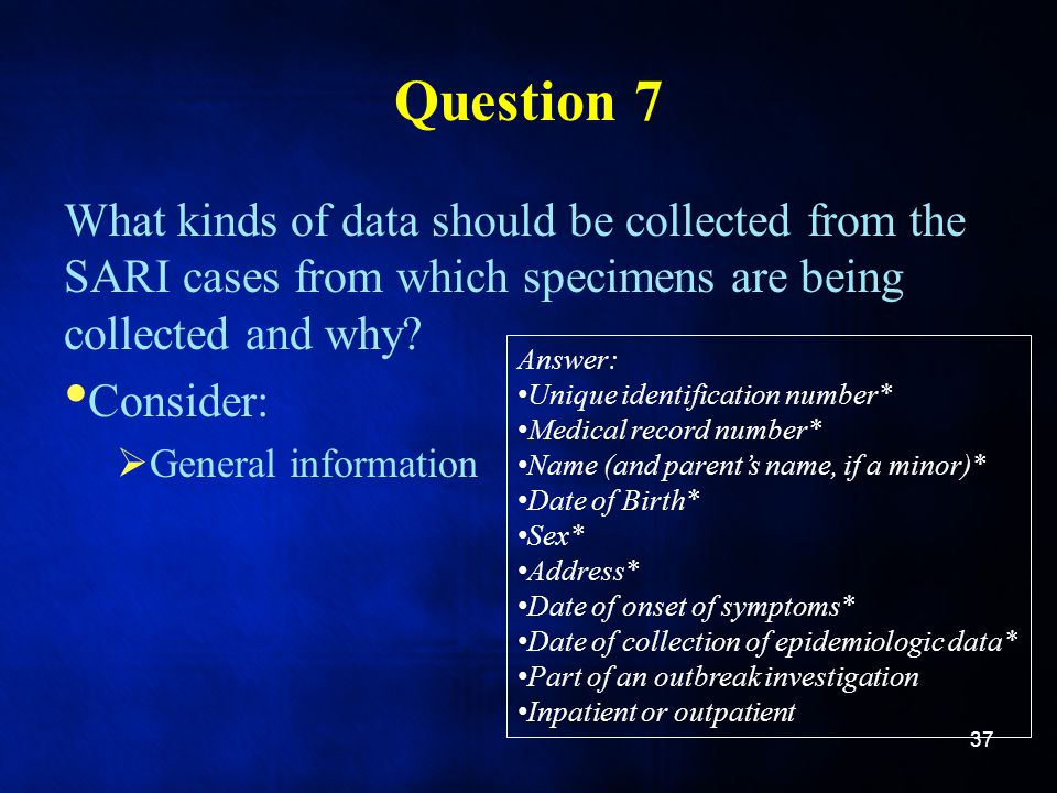 Question 7 What kinds of data should be collected from the SARI cases from which specimens are being collected and why.