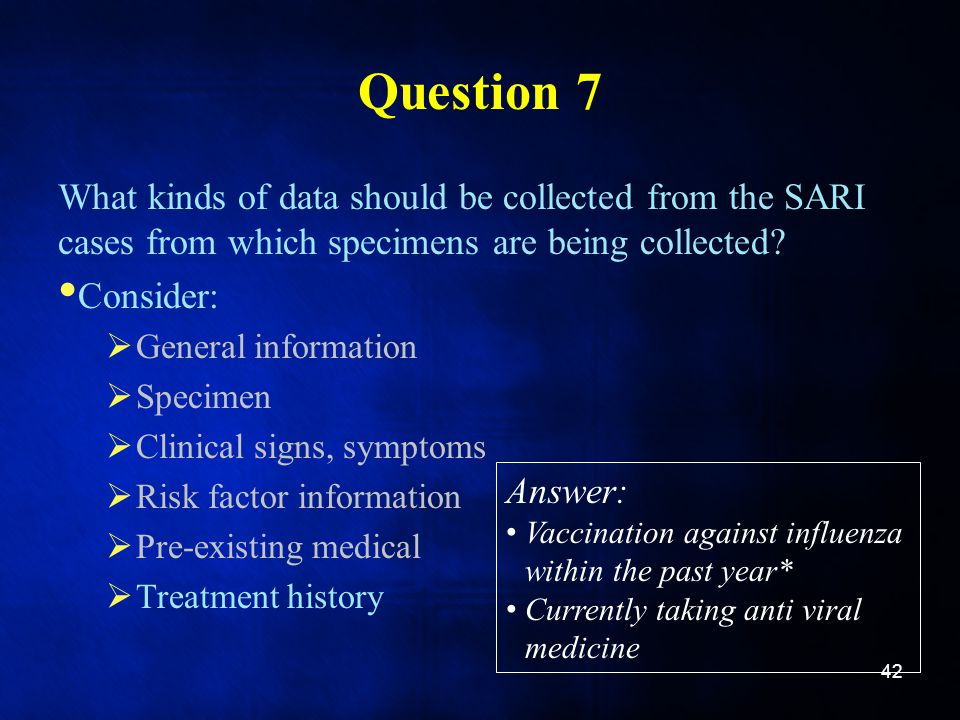 Question 7 What kinds of data should be collected from the SARI cases from which specimens are being collected.