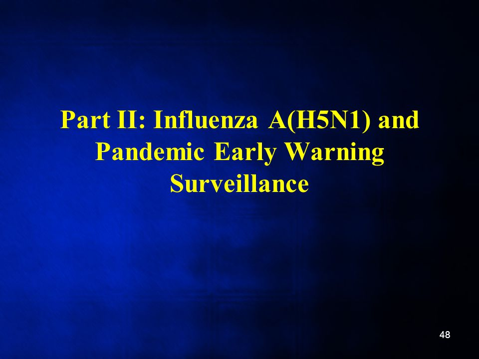 Part II: Influenza A(H5N1) and Pandemic Early Warning Surveillance 48