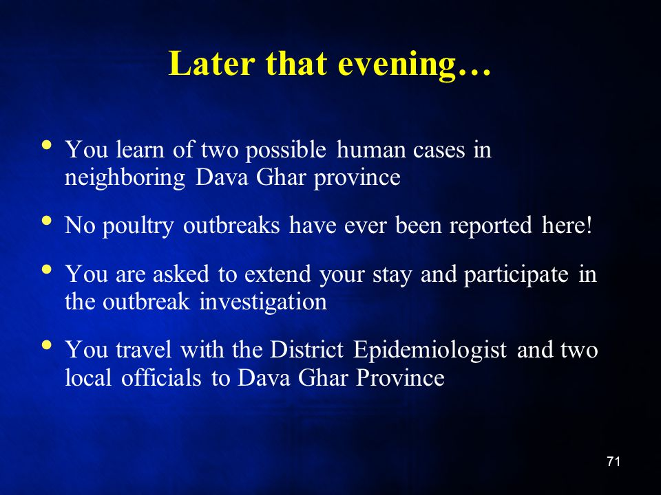 Later that evening… You learn of two possible human cases in neighboring Dava Ghar province No poultry outbreaks have ever been reported here.