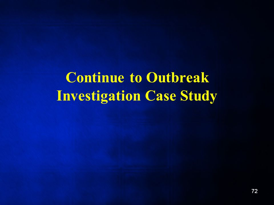 Continue to Outbreak Investigation Case Study 72
