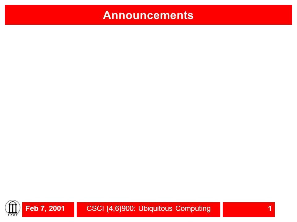 Feb 7, 2001CSCI {4,6}900: Ubiquitous Computing1 Announcements