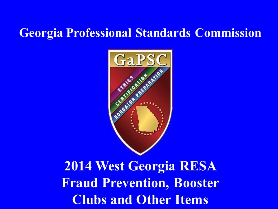 Georgia Professional Standards Commission 2014 West Georgia RESA Fraud Prevention, Booster Clubs and Other Items