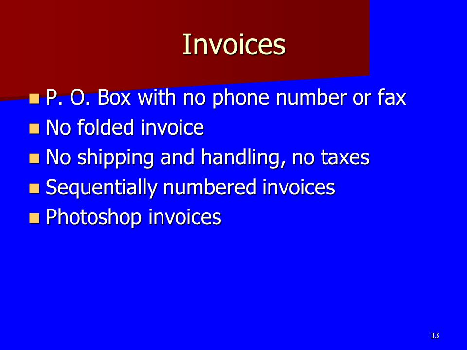 Invoices P. O. Box with no phone number or fax P. O. Box with no phone number or fax No folded invoice No folded invoice No shipping and handling, no