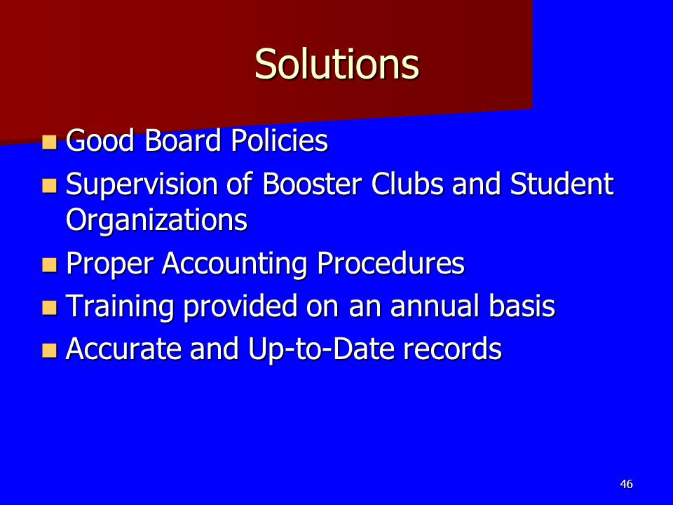 Solutions Good Board Policies Good Board Policies Supervision of Booster Clubs and Student Organizations Supervision of Booster Clubs and Student Orga