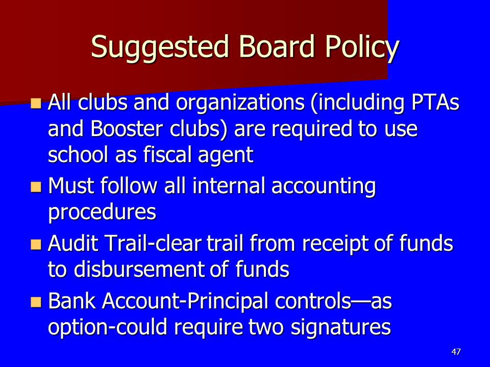 Suggested Board Policy All clubs and organizations (including PTAs and Booster clubs) are required to use school as fiscal agent All clubs and organiz