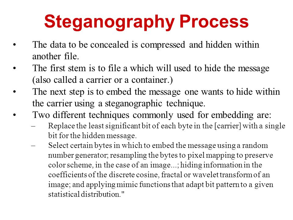 The data to be concealed is compressed and hidden within another file. The first stem is to file a which will used to hide the message (also called a