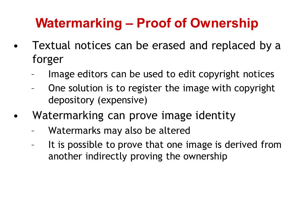 Textual notices can be erased and replaced by a forger –Image editors can be used to edit copyright notices –One solution is to register the image wit