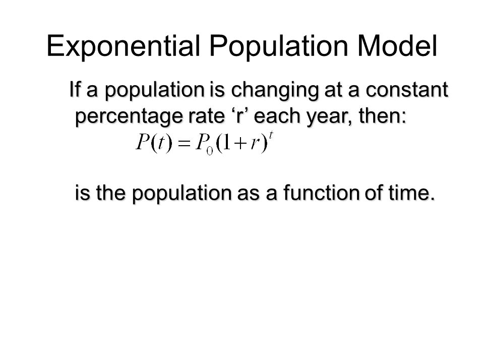 If a population is changing at a constant percentage rate 'r' each year, then: percentage rate 'r' each year, then: is the population as a function of