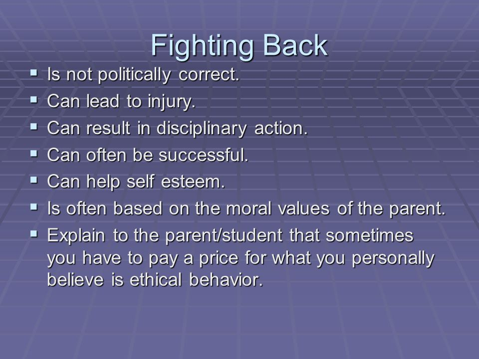 Fighting Back  Is not politically correct.  Can lead to injury.