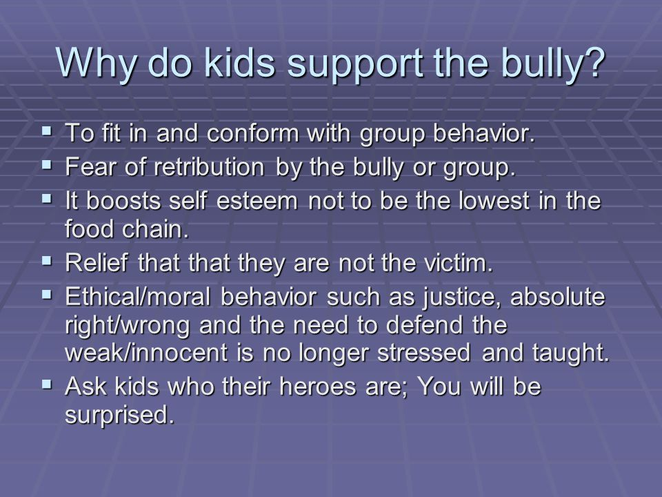 Why do kids support the bully.  To fit in and conform with group behavior.