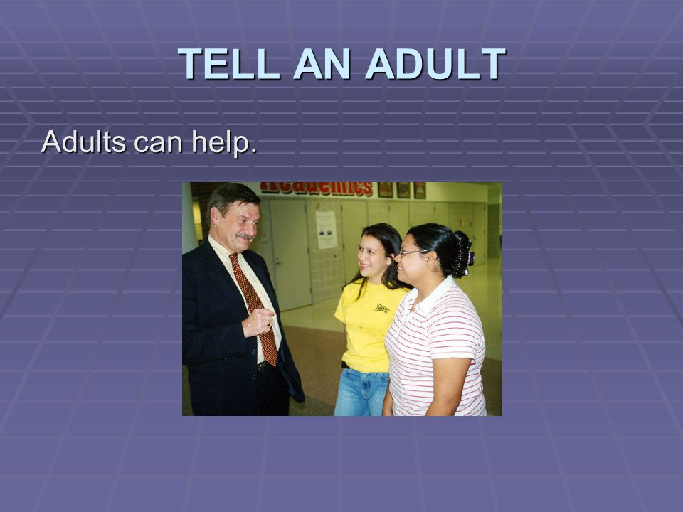 TELL AN ADULT Adults can help.