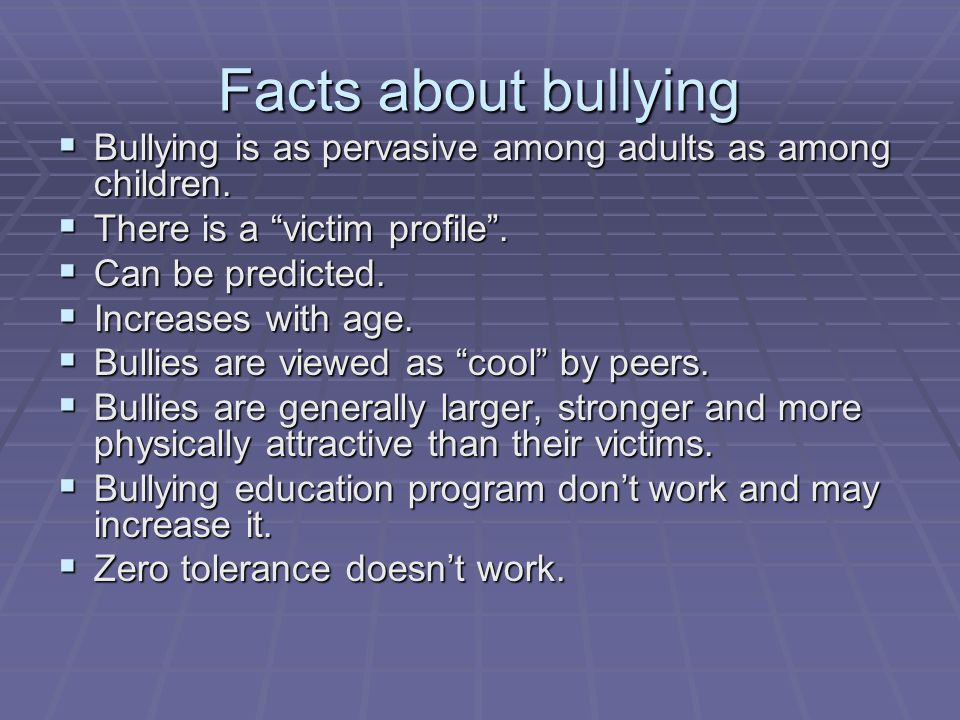 Facts about bullying  Bullying is as pervasive among adults as among children.