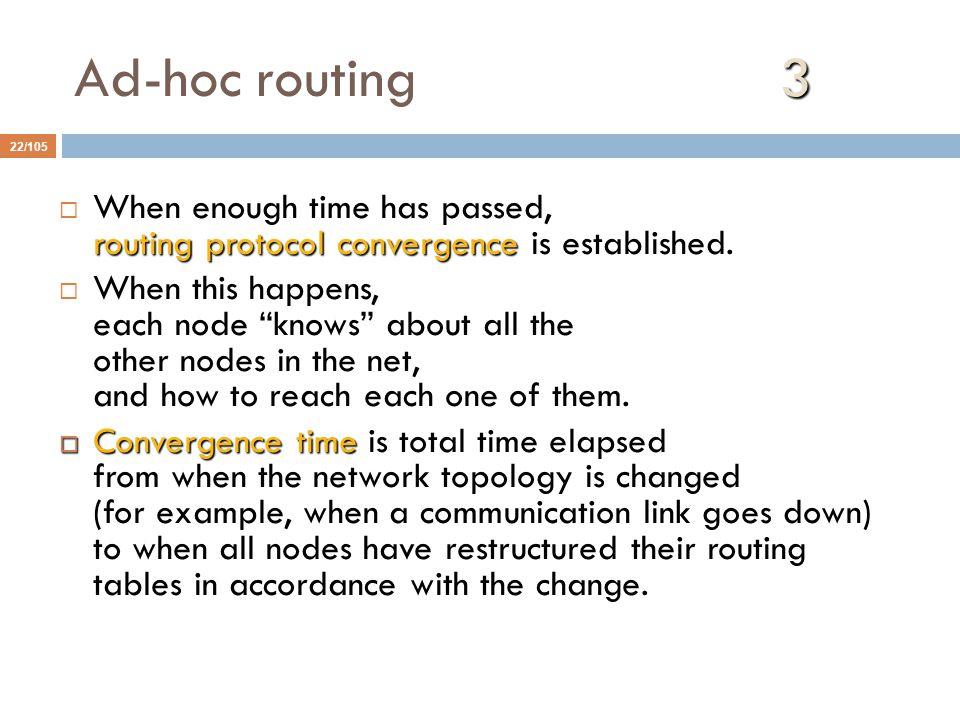 3 Ad-hoc routing 3 22/105 routing protocol convergence  When enough time has passed, routing protocol convergence is established.