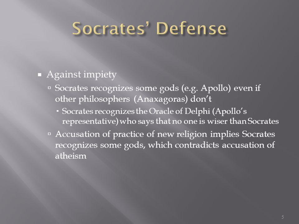  Against impiety  Socrates recognizes some gods (e.g.
