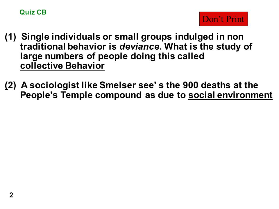 Quiz CB (1) Single individuals or small groups indulged in non traditional behavior is deviance.