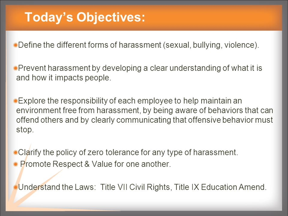 Today's Objectives: Define the different forms of harassment (sexual, bullying, violence).