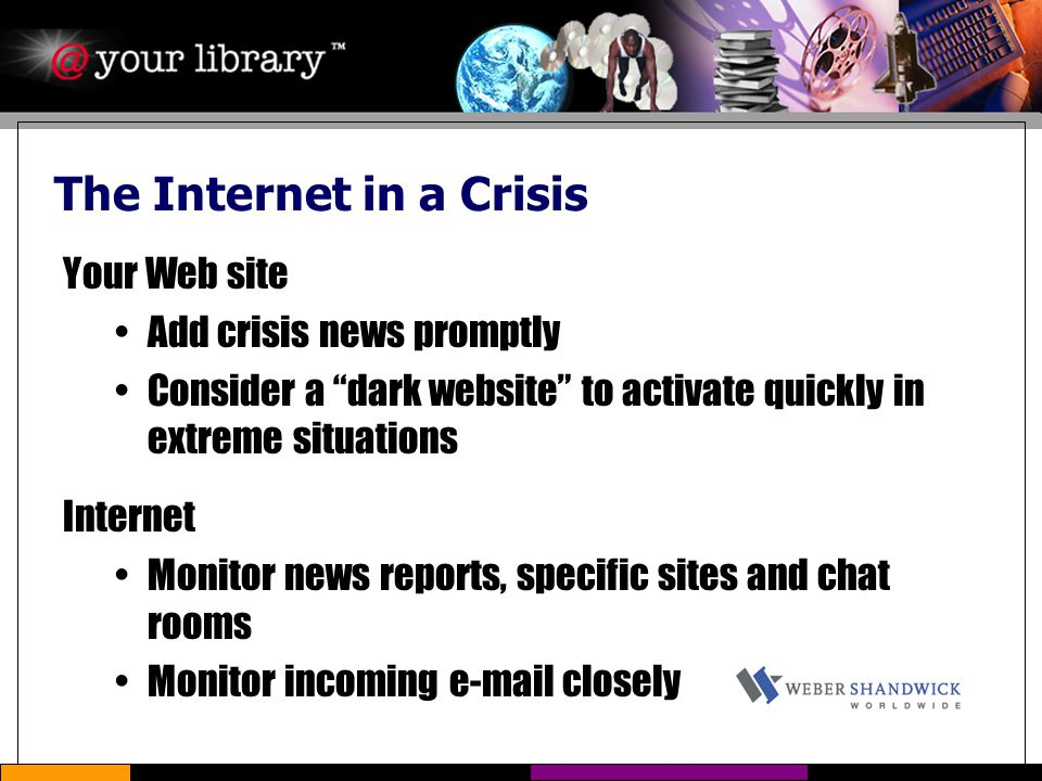 "The Internet in a Crisis Your Web site Add crisis news promptly Consider a ""dark website"" to activate quickly in extreme situations Internet Monitor n"
