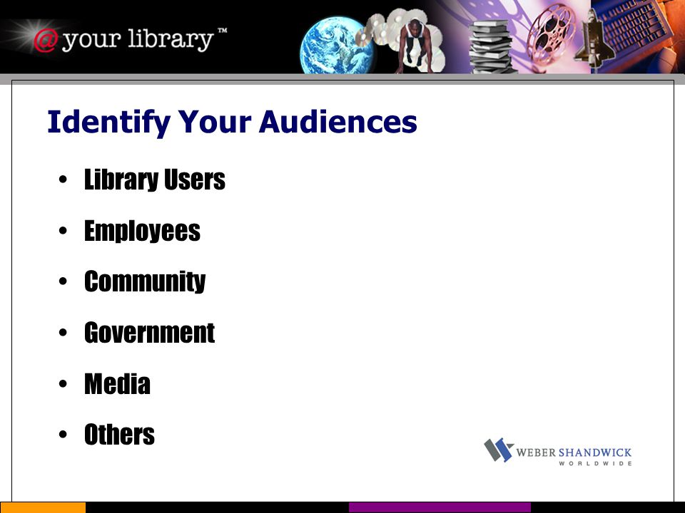 Identify Your Audiences Library Users Employees Community Government Media Others