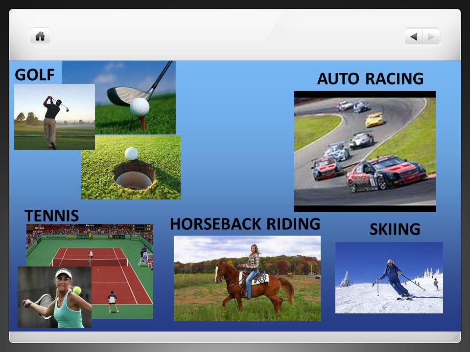 GOLF AUTO RACING TENNIS HORSEBACK RIDING SKIING
