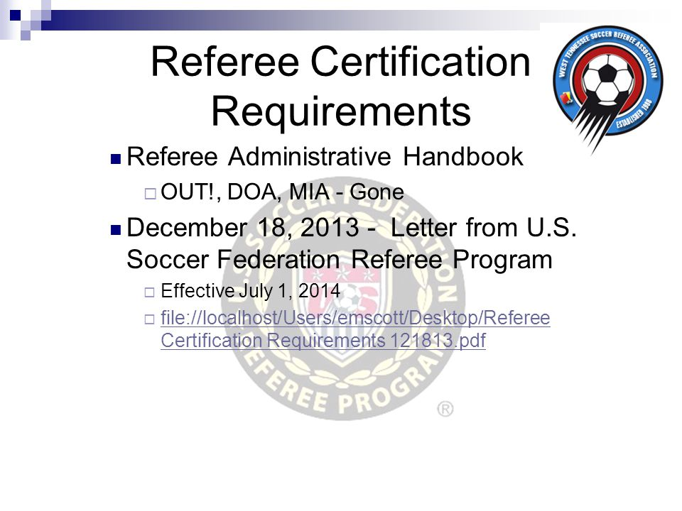 Referee Certification Requirements Referee Administrative Handbook  OUT!, DOA, MIA - Gone December 18, 2013 - Letter from U.S.