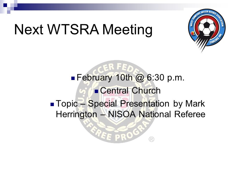 Next WTSRA Meeting February 10th @ 6:30 p.m. Central Church Topic – Special Presentation by Mark Herrington – NISOA National Referee