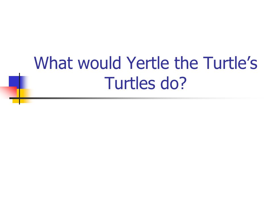 What would Yertle the Turtle's Turtles do