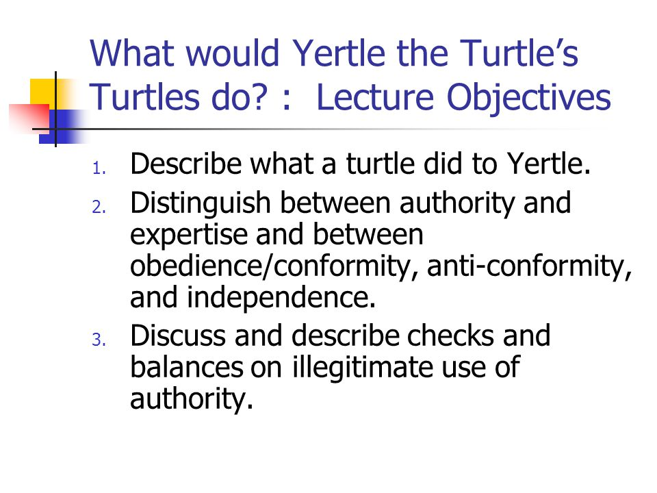What would Yertle the Turtle's Turtles do. : Lecture Objectives 1.