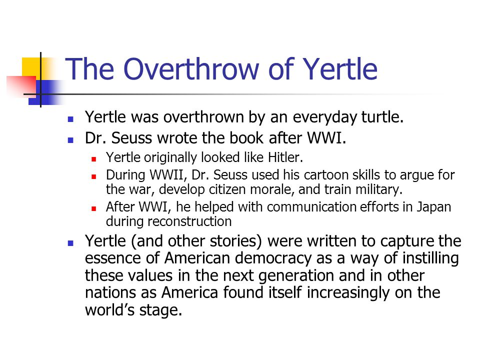 The Overthrow of Yertle Yertle was overthrown by an everyday turtle.