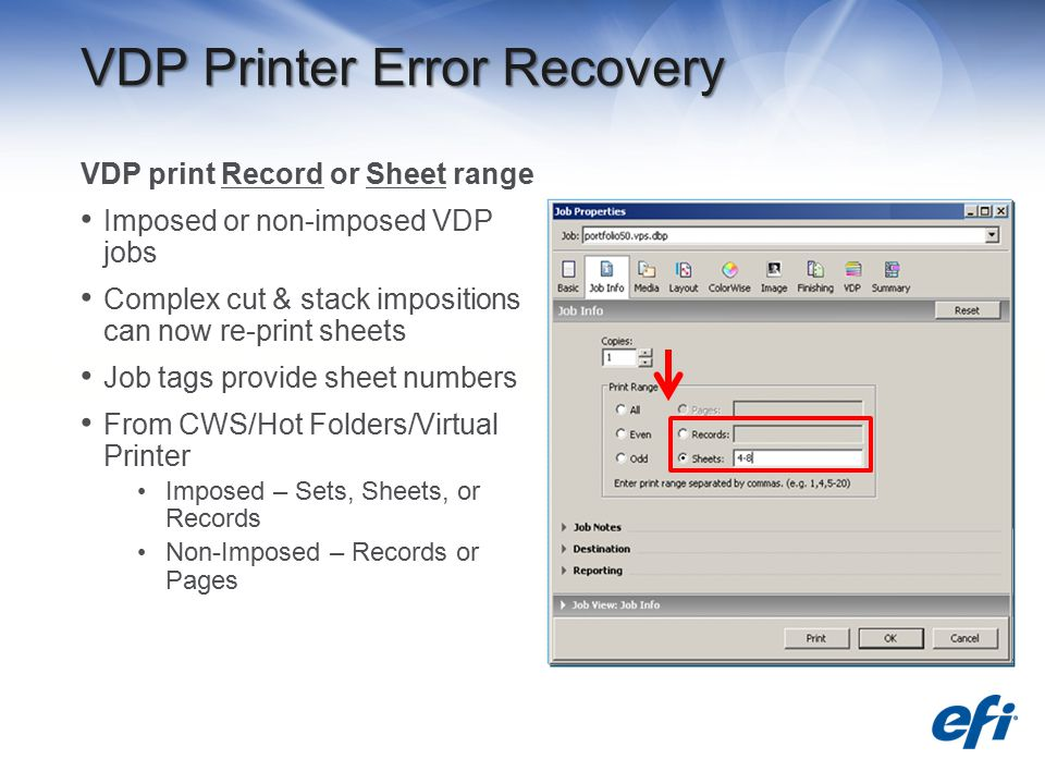 VDP Printer Error Recovery VDP print Record or Sheet range Imposed or non-imposed VDP jobs Complex cut & stack impositions can now re-print sheets Job tags provide sheet numbers From CWS/Hot Folders/Virtual Printer Imposed – Sets, Sheets, or Records Non-Imposed – Records or Pages
