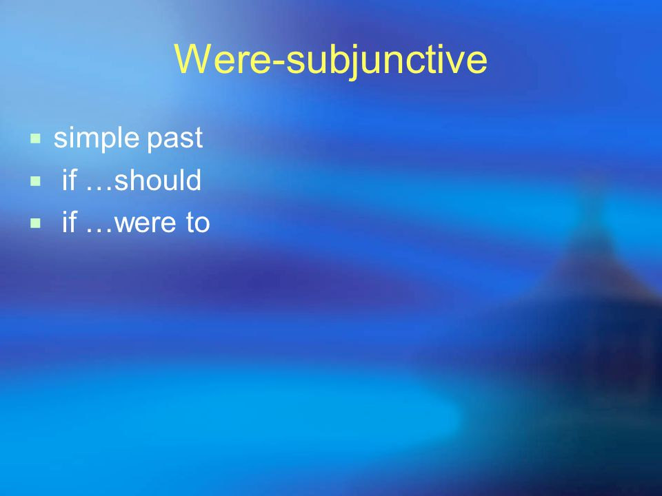 Were-subjunctive  simple past  if …should  if …were to