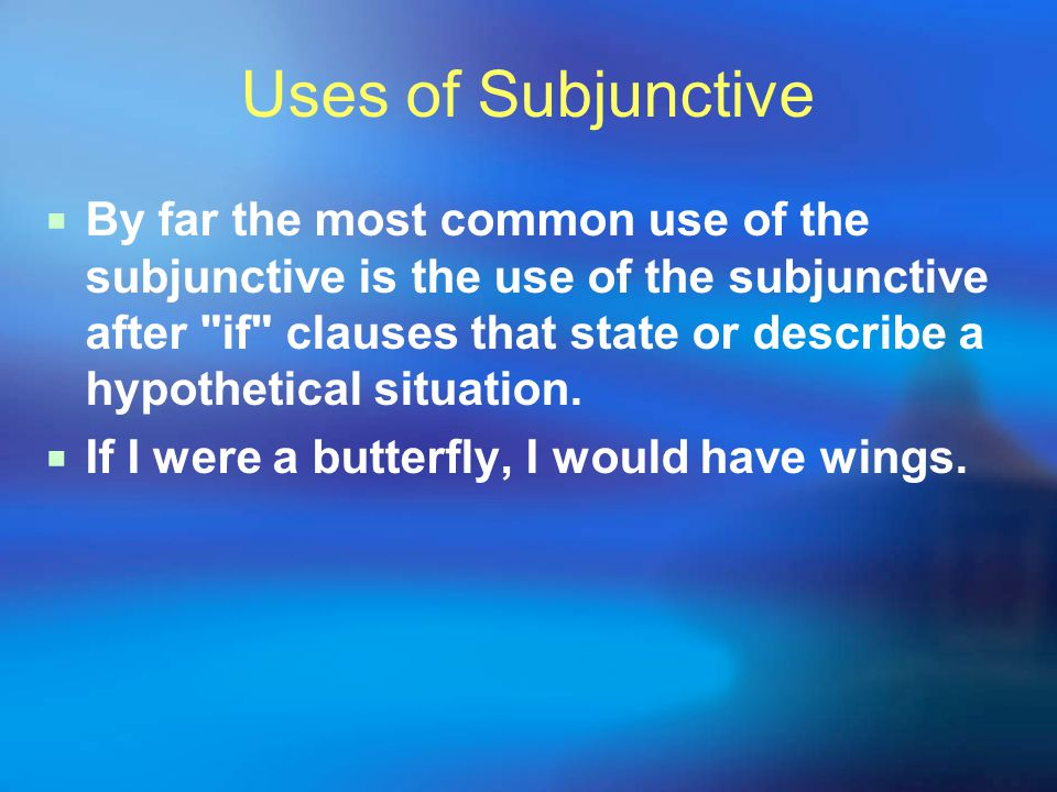 Uses of Subjunctive  By far the most common use of the subjunctive is the use of the subjunctive after if clauses that state or describe a hypothetical situation.