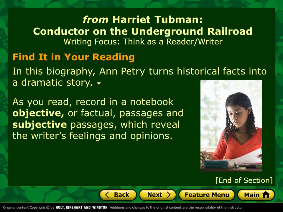 from Harriet Tubman: Conductor on the Underground Railroad Reading Focus: Finding the Main Idea Into Action: As you read the biography, write down details that seem important.