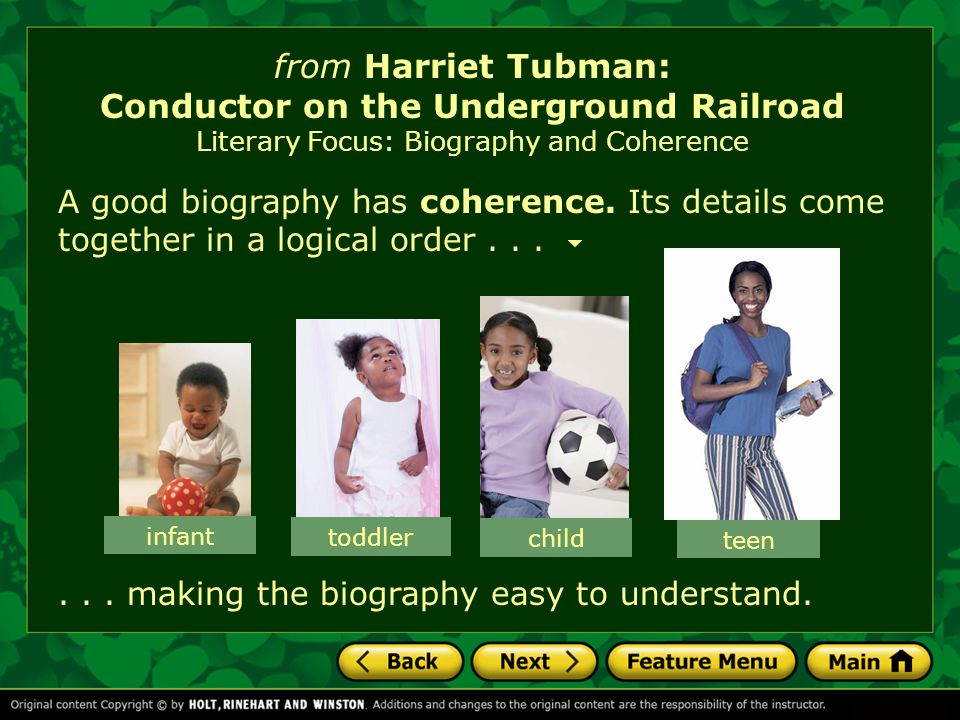from Harriet Tubman: Conductor on the Underground Railroad Literary Focus: Biography and Coherence In nonfiction, a text is coherent if the important