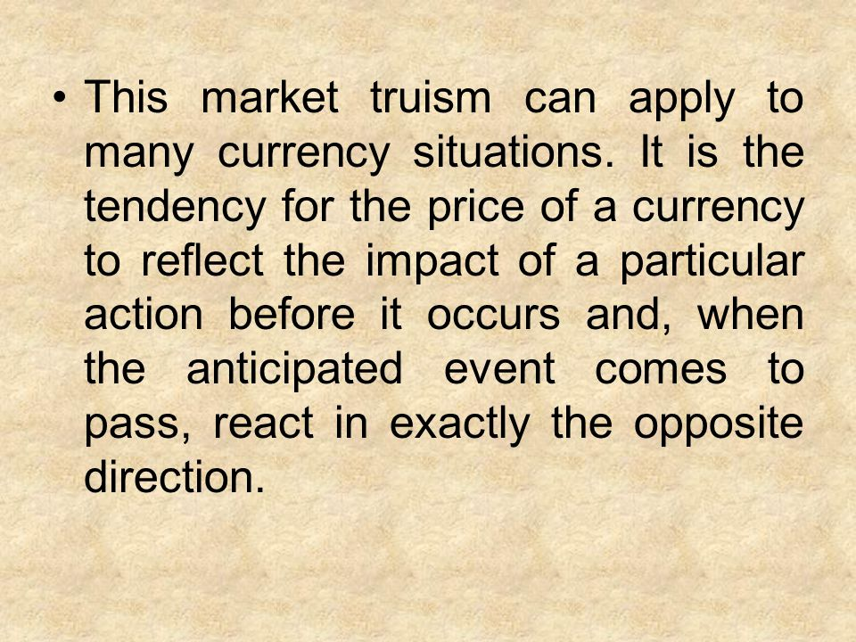 This market truism can apply to many currency situations.