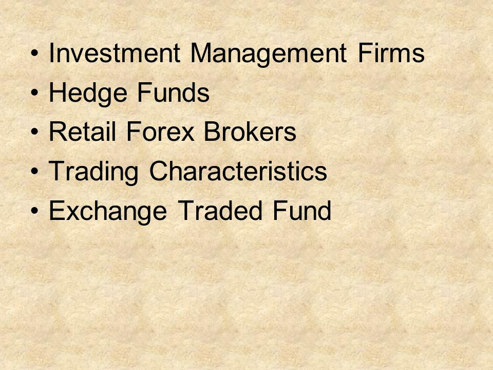 Investment Management Firms Hedge Funds Retail Forex Brokers Trading Characteristics Exchange Traded Fund