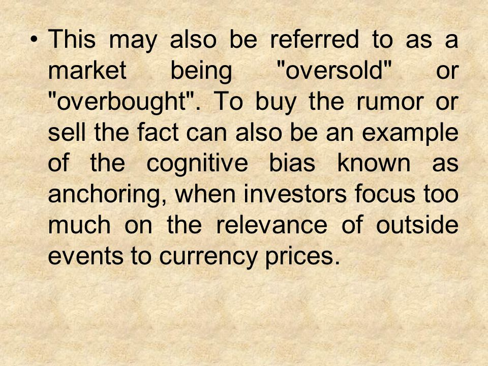 This may also be referred to as a market being oversold or overbought .