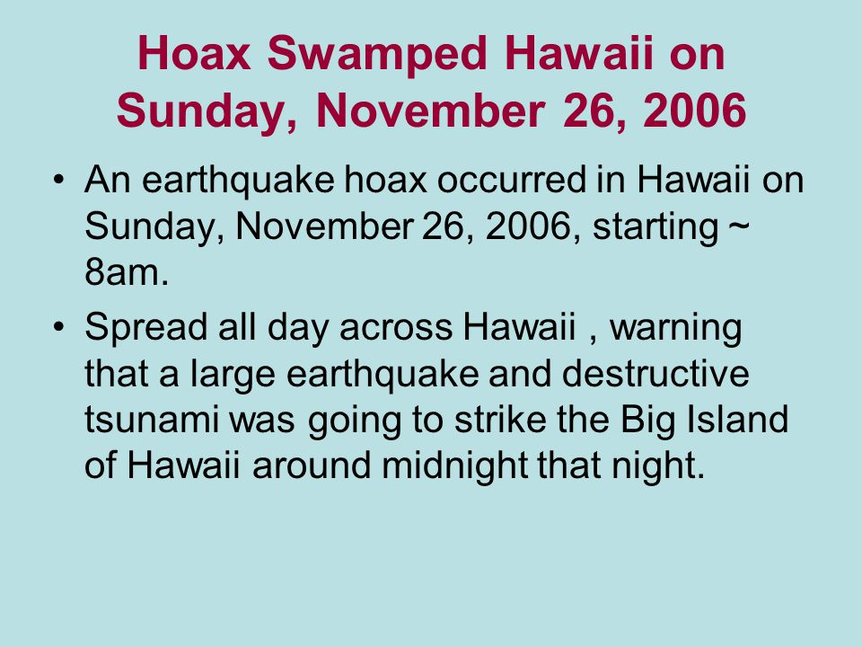 Hoax Swamped Hawaii on Sunday, November 26, 2006 An earthquake hoax occurred in Hawaii on Sunday, November 26, 2006, starting ~ 8am.