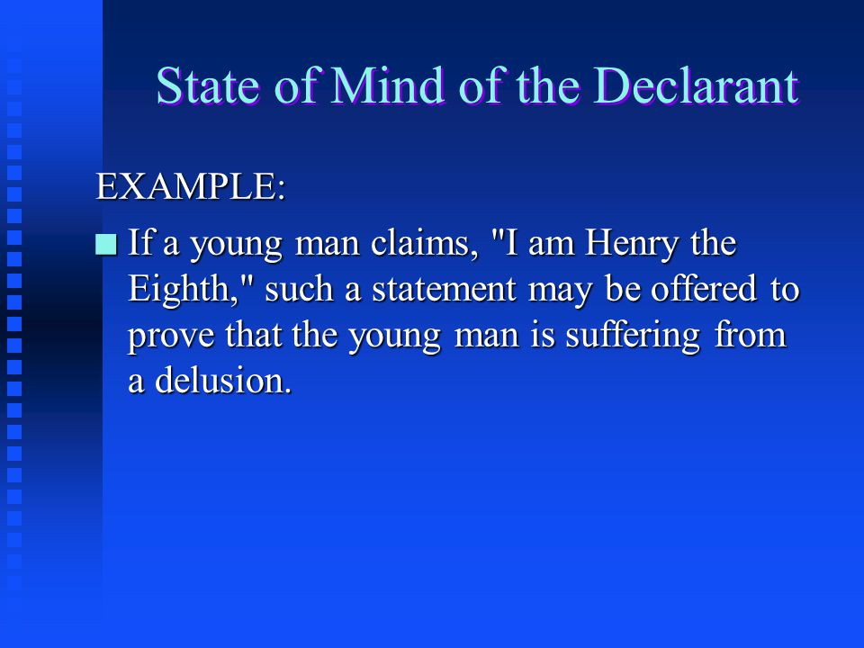 State of Mind of the Declarant n A statement offered to show the state of mind of the person who uttered the statement, not the person who heard the s