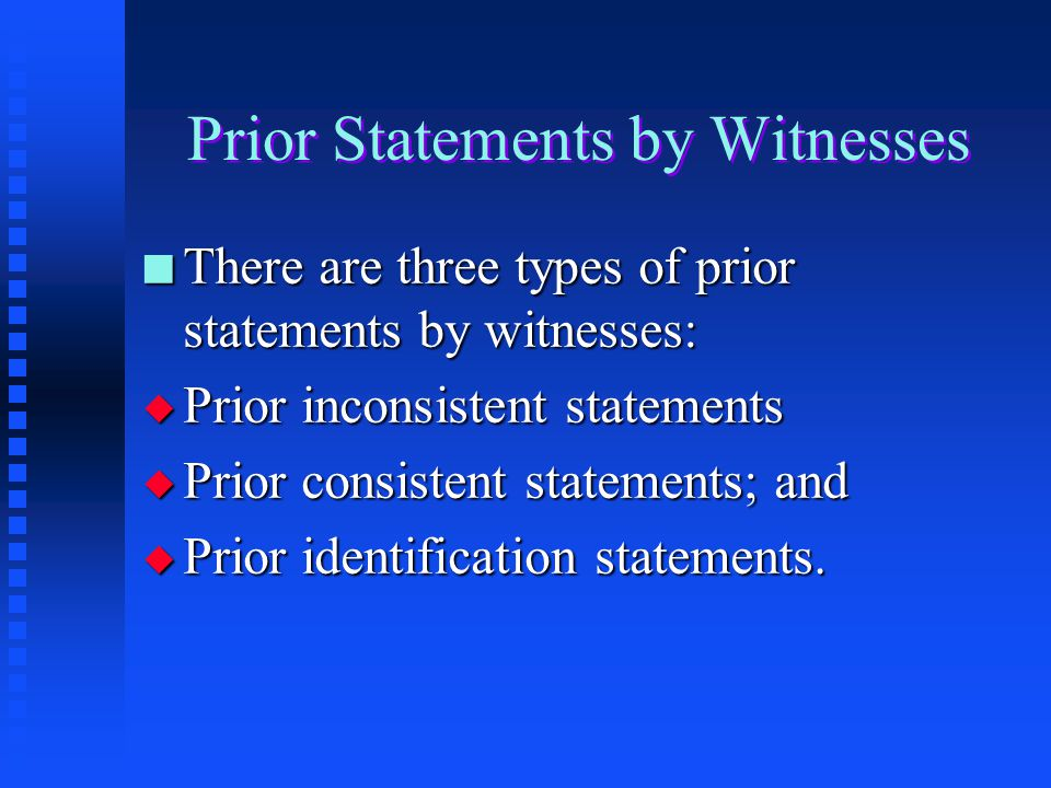 Hearsay Exemptions Under FRE 801(d) n They fall into two categories: u Certain kinds of prior statements of a witness u Admissions by a party opponent