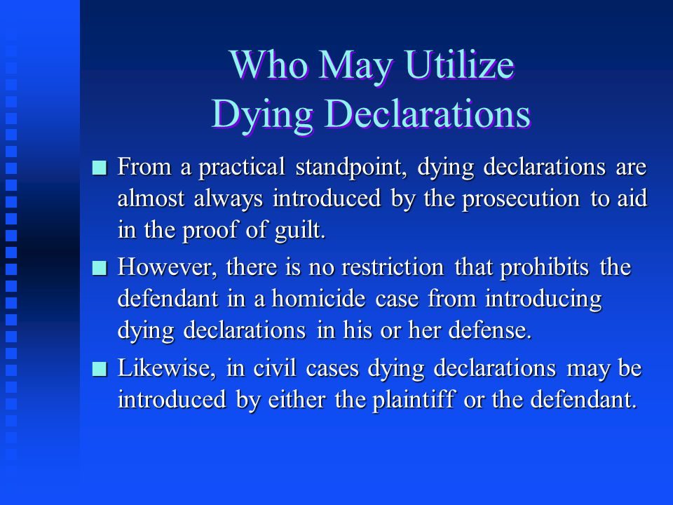 Form of the Dying Declaration n There is no prescribed form. n An oral or written statement, or a sign, or a nod of the head is acceptable.