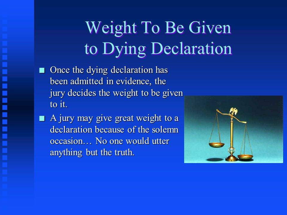 Who May Utilize Dying Declarations n From a practical standpoint, dying declarations are almost always introduced by the prosecution to aid in the pro