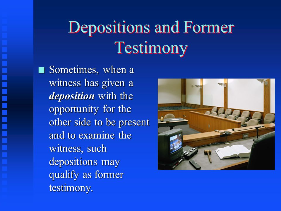 Former Testimony and Criminal Trials n With respect to former testimony used in a criminal trial, the defendant must have been a party to the former p