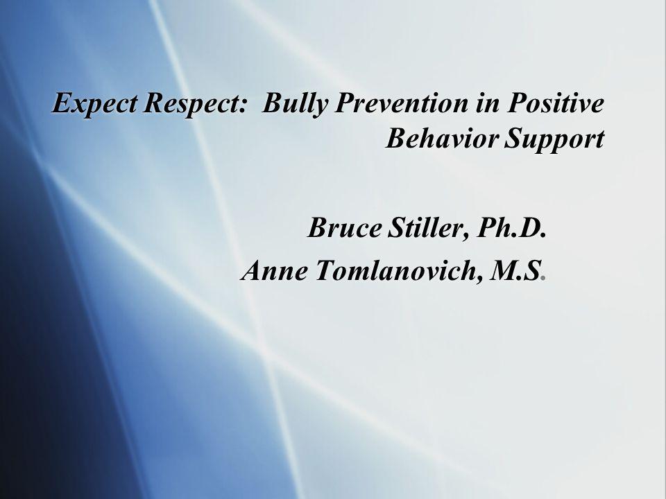 Expect Respect: Bully Prevention in Positive Behavior Support Bruce Stiller, Ph.D.