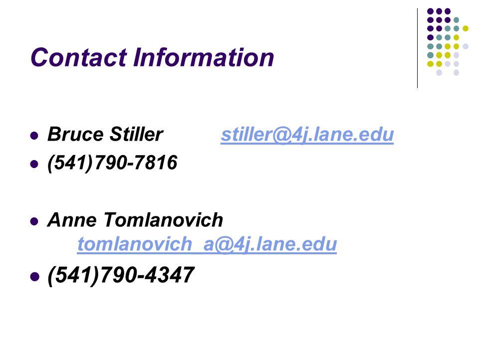 Contact Information Bruce Stillerstiller@4j.lane.edustiller@4j.lane.edu (541)790-7816 Anne Tomlanovich tomlanovich_a@4j.lane.edu tomlanovich_a@4j.lane.edu (541)790-4347