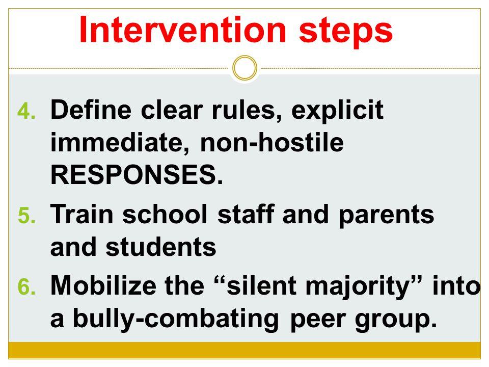Intervention steps  Define clear rules, explicit immediate, non-hostile RESPONSES.