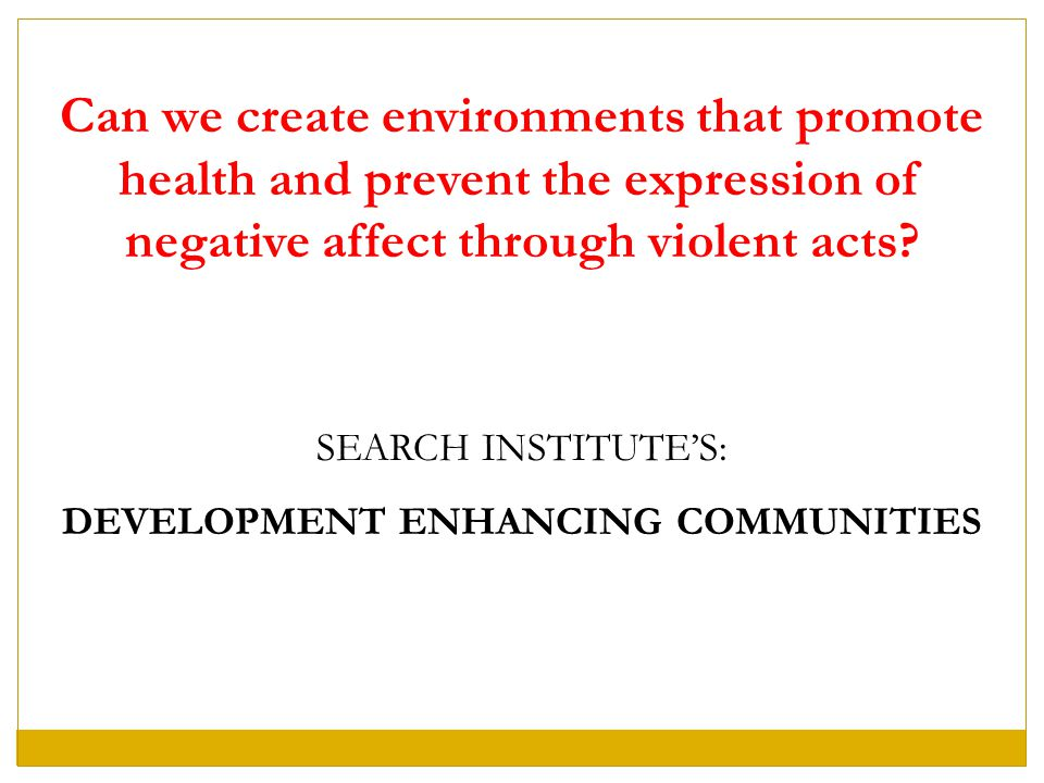 Can we create environments that promote health and prevent the expression of negative affect through violent acts.