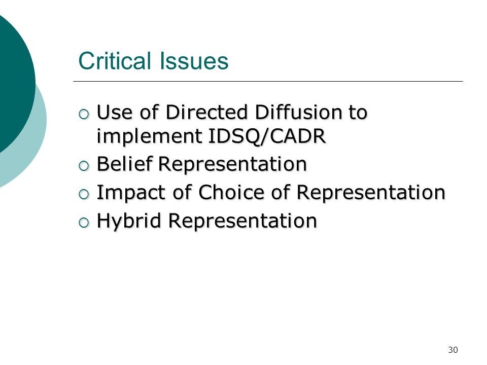 30 Critical Issues  Use of Directed Diffusion to implement IDSQ/CADR  Belief Representation  Impact of Choice of Representation  Hybrid Representation