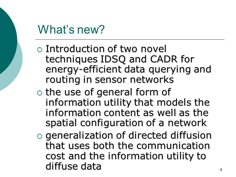 4 What's new?  Introduction of two novel techniques IDSQ and CADR for energy-efficient data querying and routing in sensor networks  the use of gene