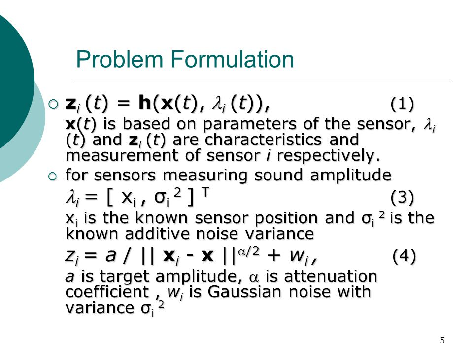 5 Problem Formulation  z i (t) = h(x(t), i (t)), (1) x(t) is based on parameters of the sensor, i (t) and z i (t) are characteristics and measurement of sensor i respectively.